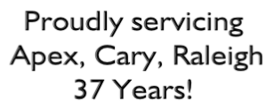 Proudly servicing  Apex, Cary, Raleigh 37 Years!