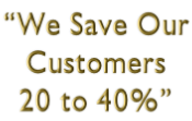 We save our customers 20 to 40%